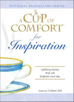 Cup of Comfort for Inspiration : Uplifting stories that will brighten your day - Colleen Sell