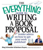 The Everything Guide To Writing A Book Proposal : Insider Advice On How To Get Your Work Published - Meg Elaine Schneider