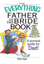 The Everything Father Of The Bride Book : A Survival Guide for Dad! - Shelly Hagen