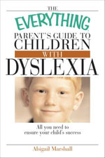 The Everything Parent's Guide To Children With Dyslexia : All You Need To Ensure Your Child's Success - Jody Swarbrick