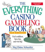 The Everything Casino Gambling Book : Feel confident, have fun, and win big! - MEG ELAINE SCHNEIDER