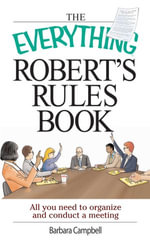 Everything Robert's Rules Book : All you need to organize and conduct a meeting - Barbara Campbell