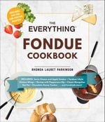 The Everything Fondue Cookbook : 300 Creative Ideas for Any Occasion - Rhonda Lauret Parkinson