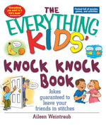 The Everything Kids' Knock Knock Book : Jokes Guaranteed To Leave Your Friends In Stitches - Aileen Weintraub