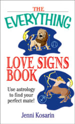 The Everything Love Signs Book : Use Astrology to Find Your Perfect Mate - Jenni Kosarin