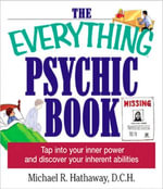 The Everything Psychic Book : Tap into Your Inner Power and Discover Your Inherent Abilities - Michael R. Hathaway