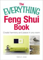 The Everything Feng Shui Book : Create Harmony and Peace in Any Room - Katina Z. Jones