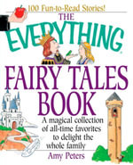 The Everything Fairy Tales Book : A Magical Collection of All-Time Favorites to Delight the Whole Family - Amy Peters