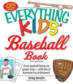 The Everything Kids' Baseball Book : From Baseball History to Player Stats - With Lots of Homerun Fun in Between! - Greg Jacobs
