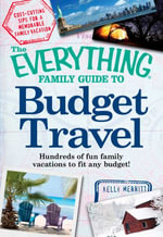 The Everything Family Guide to Budget Travel : Hundreds of fun family vacations to fit any budget - Kelly Merritt