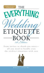 The Everything Wedding Etiquette Book : From invites to thank you notes - All you need to handle even the stickiest situations with ease - Holly Lefevre