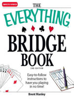 The Everything Bridge Book : Easy-to-follow instructions to have you playing in no time! - Brent Manley