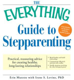 The Everything Guide to Stepparenting : Practical, reassuring advice for creating healthy, long-lasting relationships - Erin Munroe