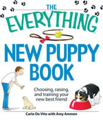 The Everything New Puppy Book : Choosing, raising, and training your new best friend - Carlo De Vito