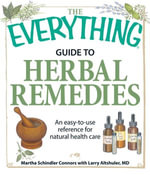 The Everything Guide to Herbal Remedies : An easy-to-use reference for natural health care - Martha Schindler Connors