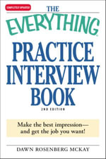 The Everything Practice Interview Book : Make the best impression - and get the job you want! - Dawn Rosenberg McKay