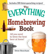 The Everything Homebrewing Book : All you need to brew the best beer at home! - Drew Beechum