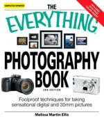 The Everything Photography Book : Foolproof techniques for taking sensational digital and 35mm pictures - Melissa Martin Ellis