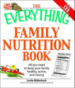 The Everything Family Nutrition Book : All you need to keep your family healthy, active, and strong - Leslie Bilderback