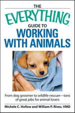 The Everything Guide to Working with Animals : From dog groomer to wildlife rescuer - tons of great jobs for animal lovers - Michele C Hollow