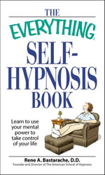 The Everything Self-Hypnosis Book : Learn to use your mental power to take control of your life - Rene A Bastaracherican