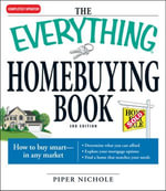 The Everything Homebuying Book : How to buy smart -- in any market..Determine what you can afford...Explore your mortgage options...Find a home that matches your needs - Piper Nichole