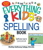 The Everything Kids' Spelling Book : Spell your way to S-U-C-C-E-S-S! - Shelley Galloway Sabga