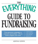 The Everything Guide to Fundraising Book : From grassroots campaigns to corporate sponsorships -- All you need to support your cause; Capital campagins/ Online fundraising / Cause marketing / Special Events - Adina Genn