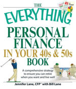 The Everything Personal Finance in Your 40s and 50s Book : A comprehensive strategy to ensure you can retire when you want and live well - Jennifer Lane