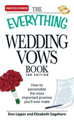 The Everything Wedding Vows Book : How to personalize the most important promise you'll ever make - Don Lipper