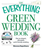 The Everything Green Wedding Book : Plan an elegant, affordable, earth-friendly wedding - Wenona Napolitano