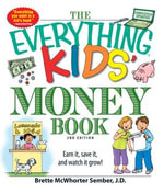 The Everything Kids' Money Book : Earn it, save it, and watch it grow! - Brette McWhorter Sember