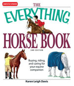 The Everything Horse Book : Buying, riding, and caring for your equine companion - Karen Leigh Davis
