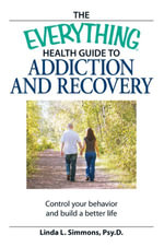 The Everything Health Guide to Addiction and Recovery : Control your behavior and build a better life - Linda L. Simmons