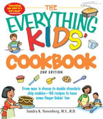 The Everything Kids' Cookbook : From mac n cheese to double chocolate chip cookies - 90 recipes to have some finger-lickin fun - Sandra K Nissenberg