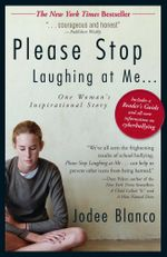 Please Stop Laughing At Me : One Woman's Inspirational Story - Jodee Blanco