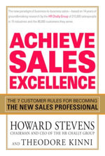 Achieve Sales Excellence : The 7 Customer Rules for Becoming the New Sales Professional - Howard Stevens