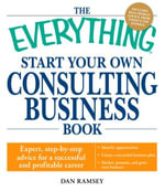 The Everything Start Your Own Consulting Business Book : Expert, step-by-step advice for a successful and profitable career - Dan Ramsey