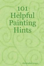 101 Helpful Painting Hints :  A Little Book of