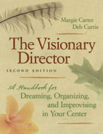 The Visionary Director : A Handbook for Dreaming, Organizing, and Improvising in Your Center - Margie Carter