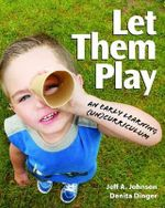 Let Them Play : An Early Learning (UN)curriculum) - Jeff A. Johnson