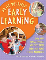 Do-It-Yourself Early Learning : Easy and Fun Activities and Toys from Everyday Home Center Materials - Jeff A. Johnson