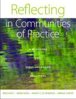 Reflecting in Communities of Practice : A Workbook for Early Childhood Educators - Deb Curtis