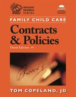 Family Child Care Contracts and Policies, Third Edition : How to Be Businesslike in a Caring Profession - Tom Copeland Jd