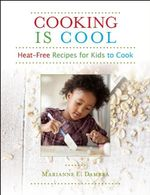 Cooking Is Cool : Heat-Free Recipes for Kids to Cook - Marianne E. Dambra