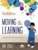 Toddlers Moving and Learning : A Physical Education Curriculum - Rae Pica