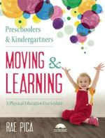 Preschoolers and Kindergartners Moving and Learning : A Physical Education Curriculum - Rae Pica