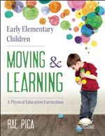 Early Elementary Children Moving and Learning : A Physical Education Curriculum - Rae Pica