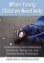 When Young Children Need Help : Understanding and Addressing Emotional, Behavorial, and Developmental Challenges - Deborah Hirschland