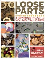 Loose Parts : Inspiring Play in Young Children - Lisa Daly